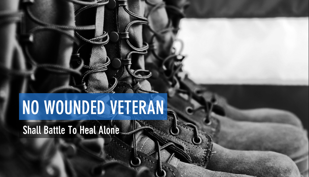 No Wounded Veteran Shall Battle To Heal Alone